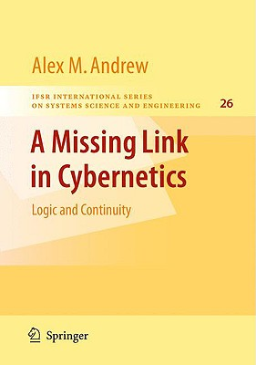 A Missing Link in Cybernetics By Andrew, Alex M.