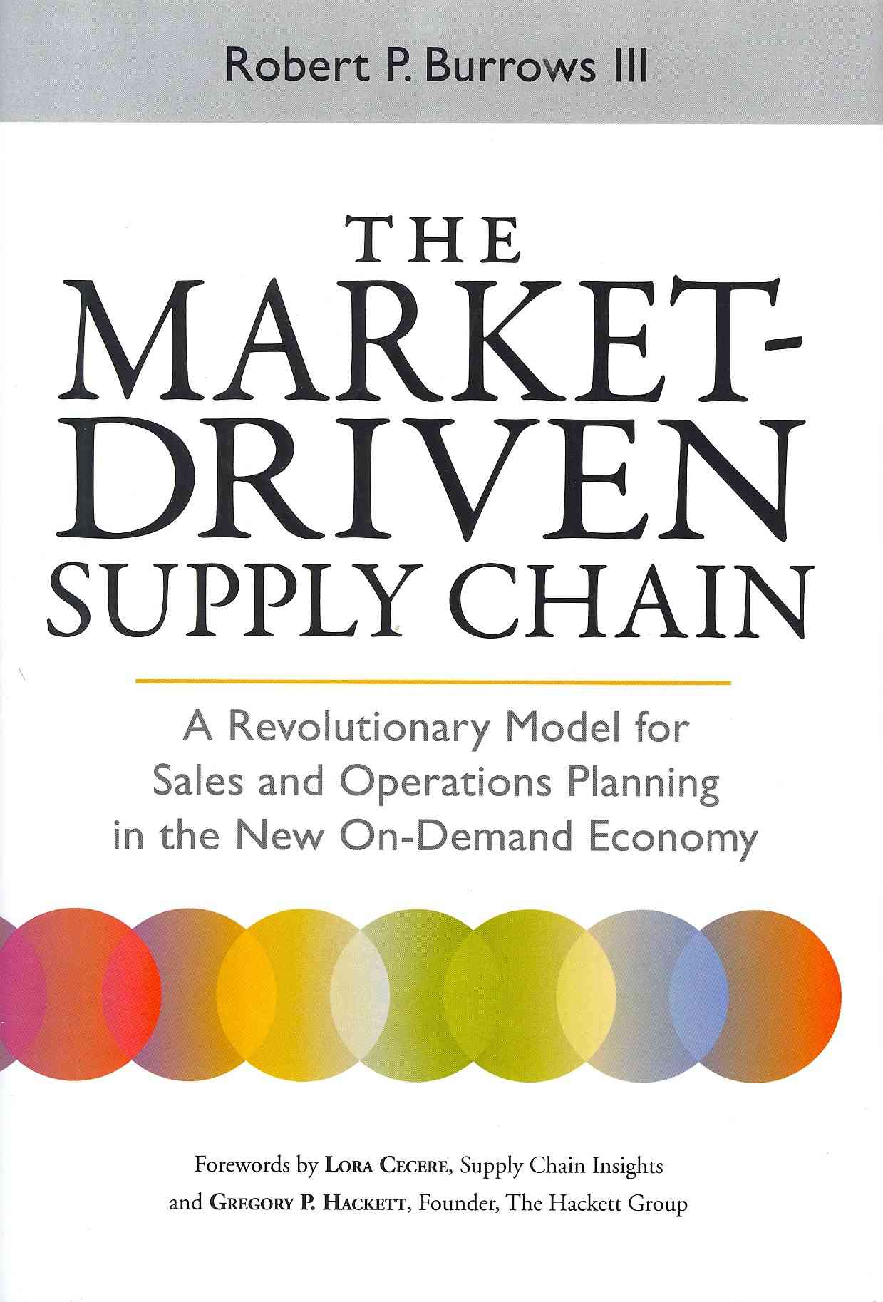 The Market-Driven Supply Chain By Burrows, Robert P., III/ Cecere, Lora (FRW)/ Hackett, Gregory P. (FRW)
